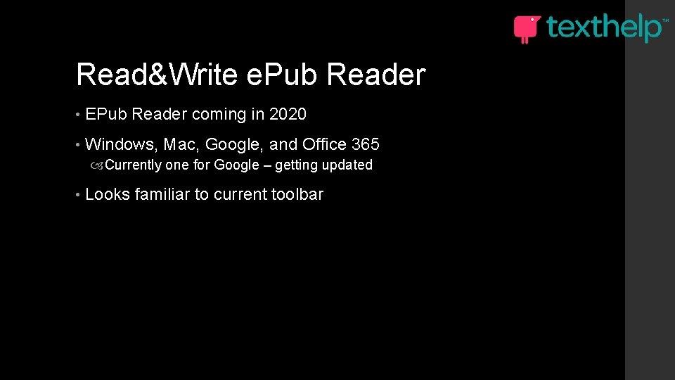 Read&Write e. Pub Reader • EPub Reader coming in 2020 • Windows, Mac, Google,