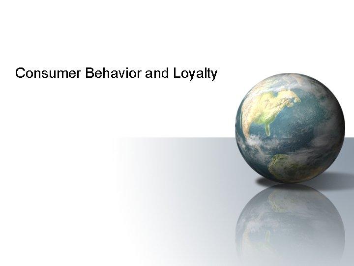 Consumer Behavior and Loyalty