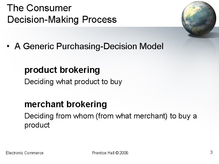 The Consumer Decision-Making Process • A Generic Purchasing-Decision Model product brokering Deciding what product
