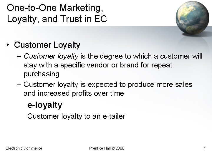 One-to-One Marketing, Loyalty, and Trust in EC • Customer Loyalty – Customer loyalty is