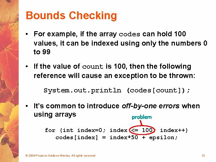 Bounds Checking • For example, if the array codes can hold 100 values, it