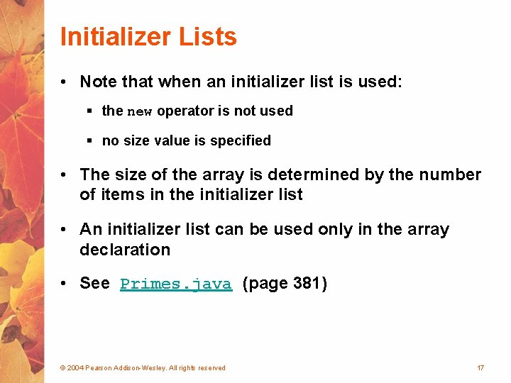 Initializer Lists • Note that when an initializer list is used: § the new