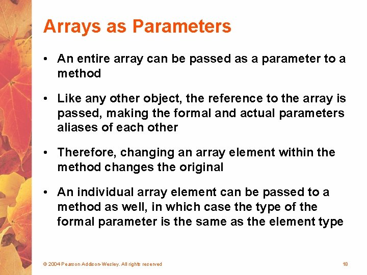 Arrays as Parameters • An entire array can be passed as a parameter to