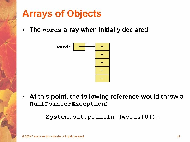Arrays of Objects • The words array when initially declared: words - • At