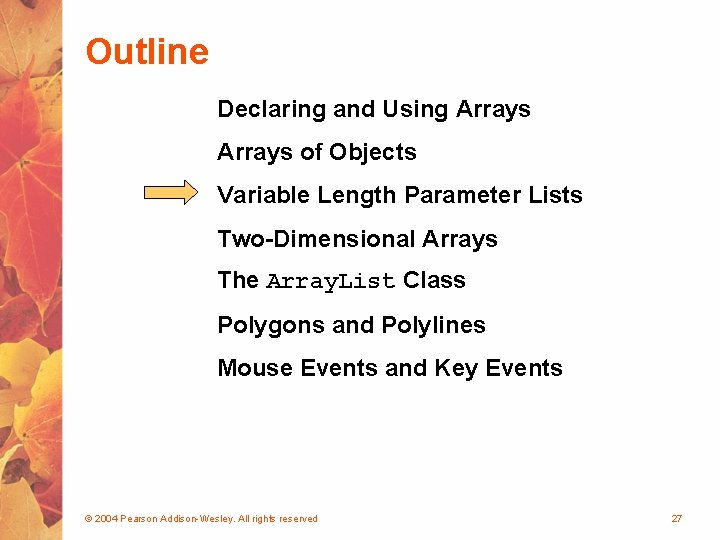 Outline Declaring and Using Arrays of Objects Variable Length Parameter Lists Two-Dimensional Arrays The