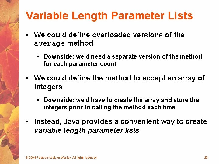 Variable Length Parameter Lists • We could define overloaded versions of the average method