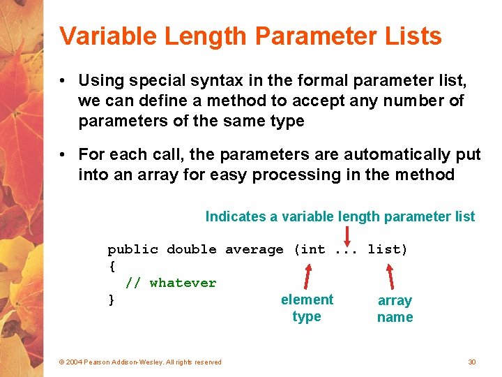 Variable Length Parameter Lists • Using special syntax in the formal parameter list, we