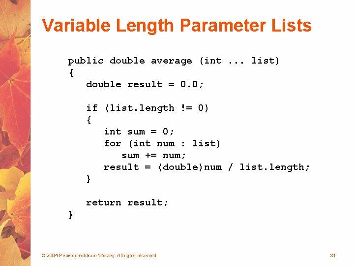 Variable Length Parameter Lists public double average (int. . . list) { double result