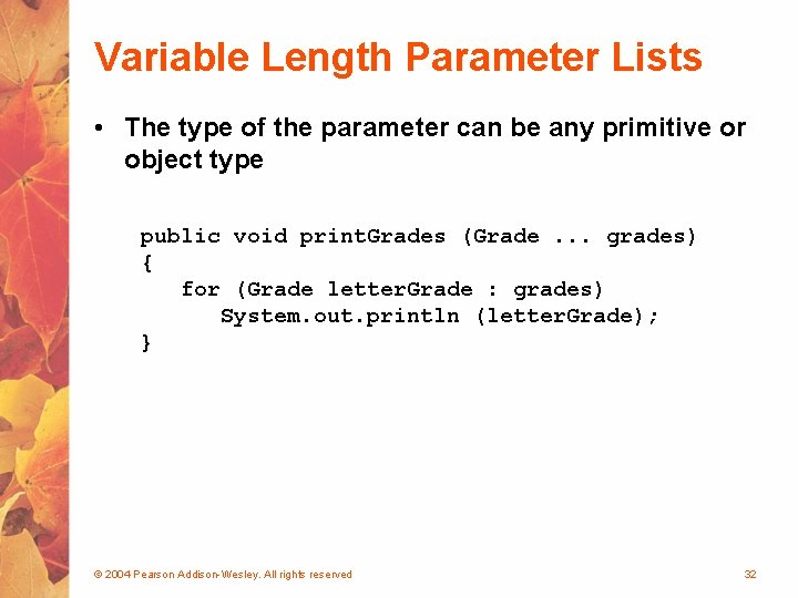 Variable Length Parameter Lists • The type of the parameter can be any primitive