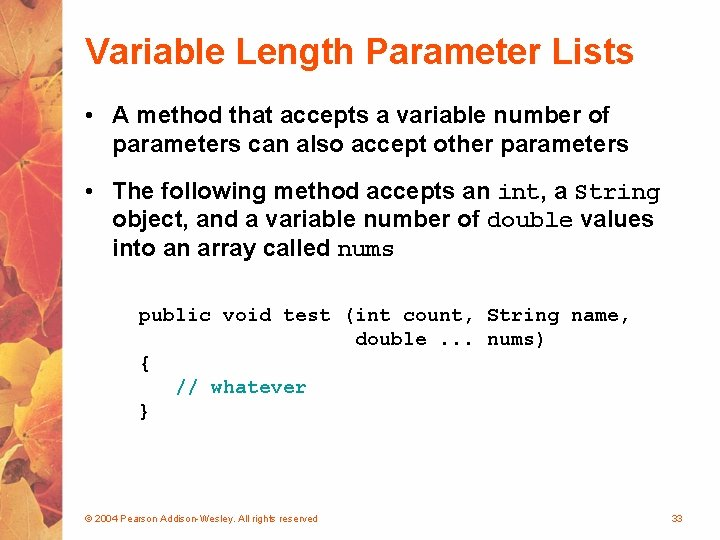 Variable Length Parameter Lists • A method that accepts a variable number of parameters