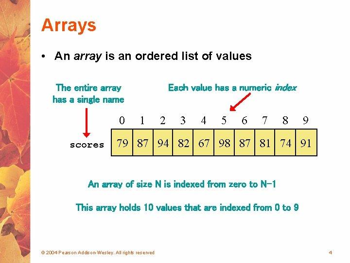 Arrays • An array is an ordered list of values Each value has a