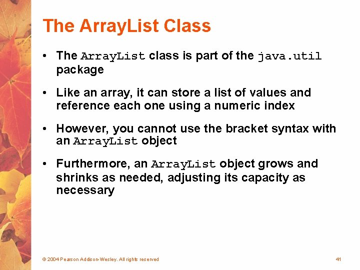The Array. List Class • The Array. List class is part of the java.