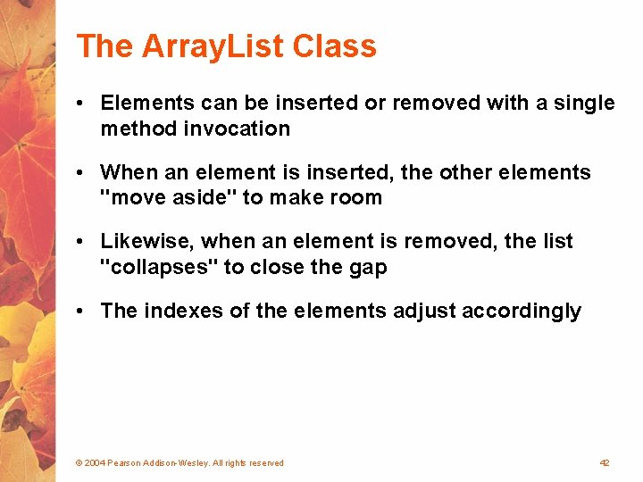 The Array. List Class • Elements can be inserted or removed with a single