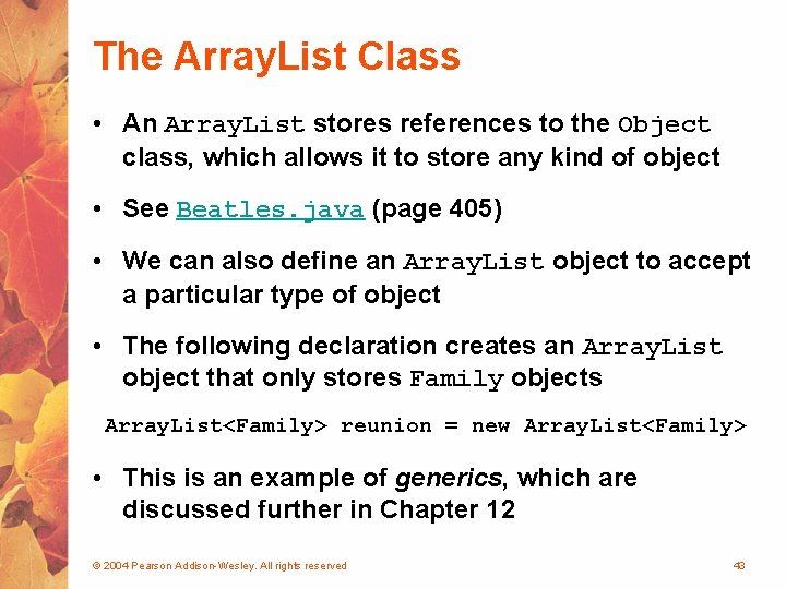 The Array. List Class • An Array. List stores references to the Object class,