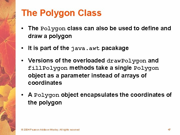 The Polygon Class • The Polygon class can also be used to define and