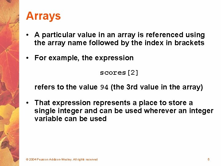 Arrays • A particular value in an array is referenced using the array name