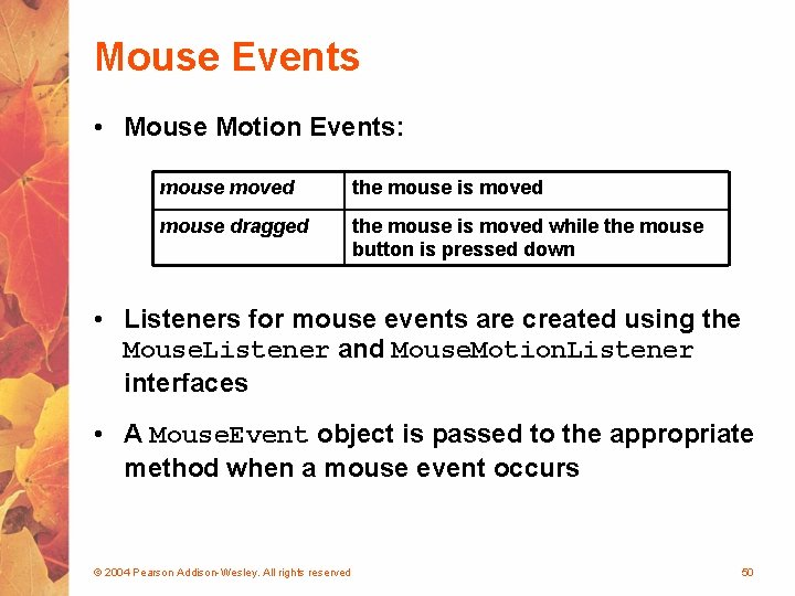 Mouse Events • Mouse Motion Events: mouse moved the mouse is moved mouse dragged