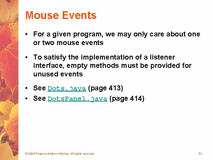 Mouse Events • For a given program, we may only care about one or