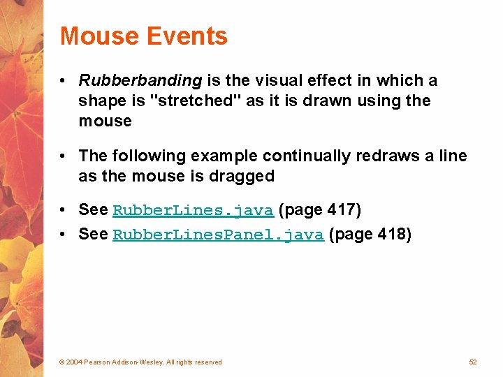 """Mouse Events • Rubberbanding is the visual effect in which a shape is """"stretched"""""""