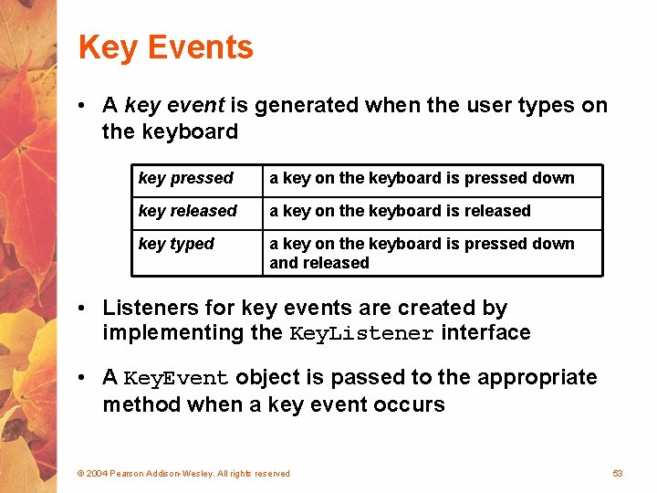 Key Events • A key event is generated when the user types on the