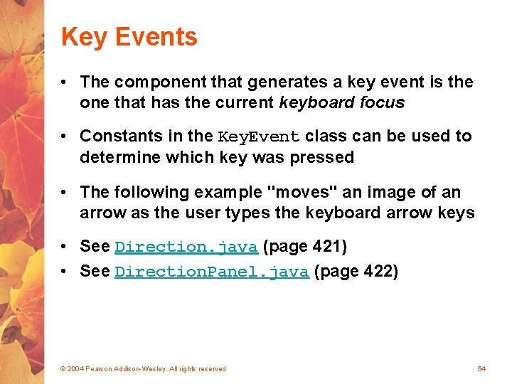Key Events • The component that generates a key event is the one that