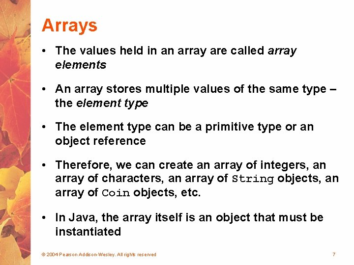 Arrays • The values held in an array are called array elements • An
