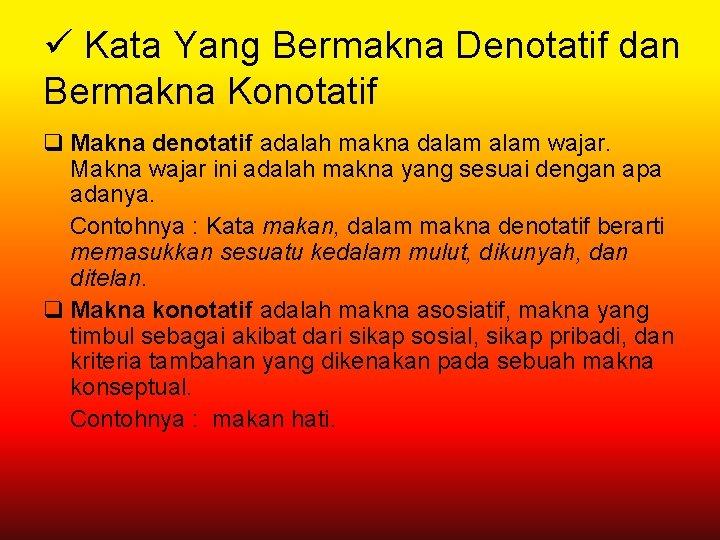 ü Kata Yang Bermakna Denotatif dan Bermakna Konotatif q Makna denotatif adalah makna dalam