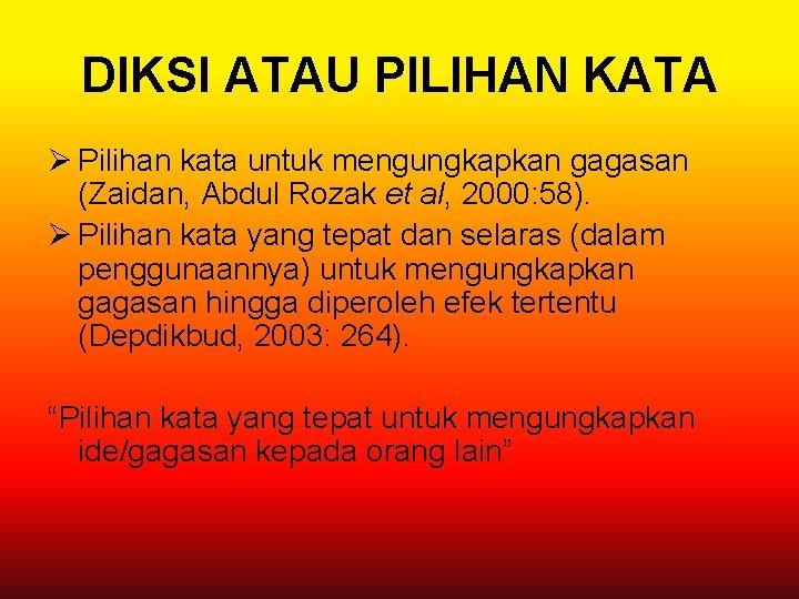 DIKSI ATAU PILIHAN KATA Ø Pilihan kata untuk mengungkapkan gagasan (Zaidan, Abdul Rozak et