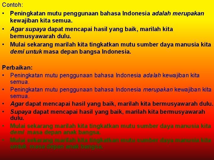 Contoh: • Peningkatan mutu penggunaan bahasa Indonesia adalah merupakan kewajiban kita semua. • Agar