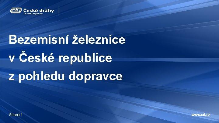 Bezemisní železnice v České republice z pohledu dopravce Strana 1 www. cd. cz