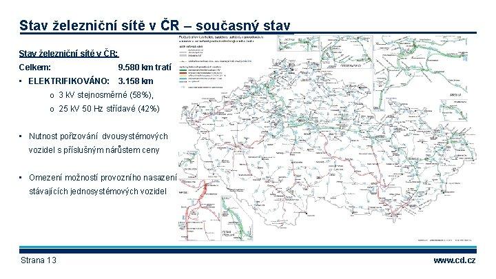 Stav železniční sítě v ČR – současný stav Stav železniční sítě v ČR: Celkem: