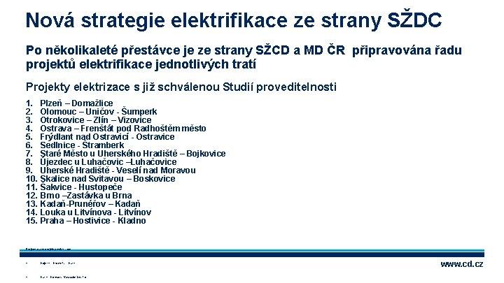 Nová strategie elektrifikace ze strany SŽDC Po několikaleté přestávce je ze strany SŽCD a