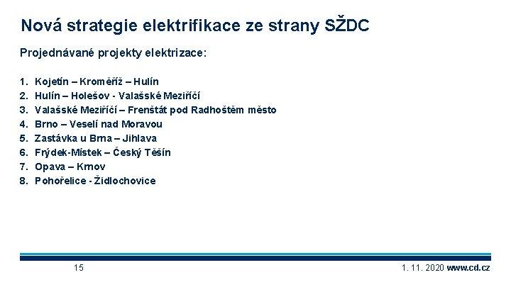 Nová strategie elektrifikace ze strany SŽDC Projednávané projekty elektrizace: 1. 2. 3. 4. 5.