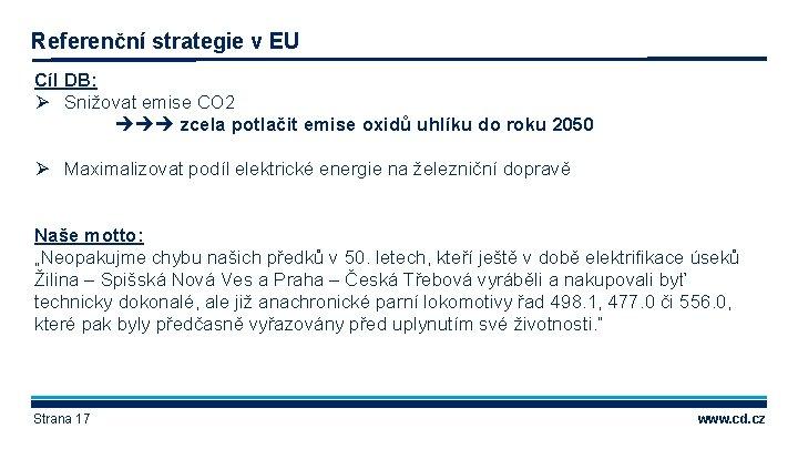 Referenční strategie v EU Cíl DB: Ø Snižovat emise CO 2 zcela potlačit emise