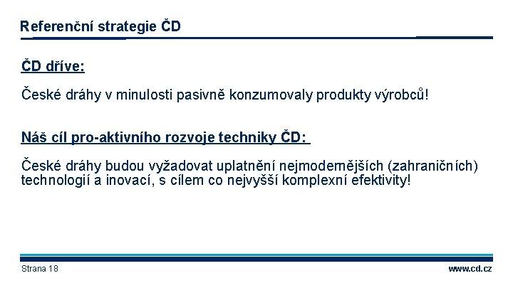 Referenční strategie ČD ČD dříve: České dráhy v minulosti pasivně konzumovaly produkty výrobců! Náš