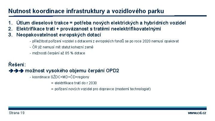 Nutnost koordinace infrastruktury a vozidlového parku 1. Útlum dieselové trakce = potřeba nových elektrických