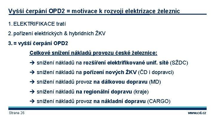 Vyšší čerpání OPD 2 = motivace k rozvoji elektrizace železnic 1. ELEKTRIFIKACE tratí 2.