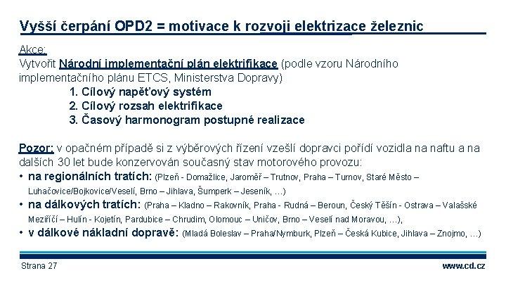 Vyšší čerpání OPD 2 = motivace k rozvoji elektrizace železnic Akce: Vytvořit Národní implementační