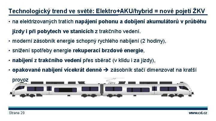 Technologický trend ve světě: Elektro+AKU/hybrid = nové pojetí ŽKV • na elektrizovaných tratích napájení
