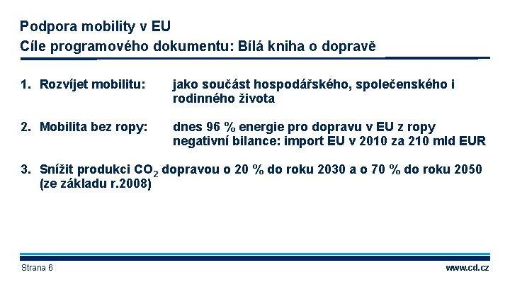 Podpora mobility v EU Cíle programového dokumentu: Bílá kniha o dopravě 1. Rozvíjet mobilitu: