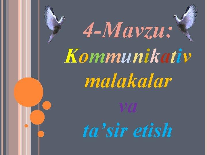 4 -Mavzu: Kommunikativ malakalar va ta'sir etish