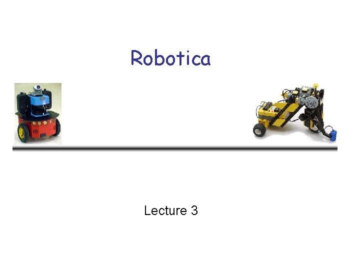 Robotica Lecture 3