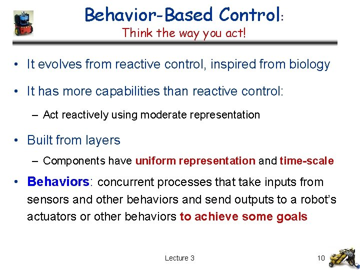 Behavior-Based Control: Think the way you act! • It evolves from reactive control, inspired