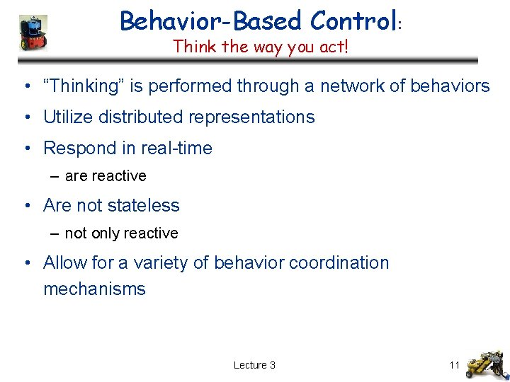 """Behavior-Based Control: Think the way you act! • """"Thinking"""" is performed through a network"""