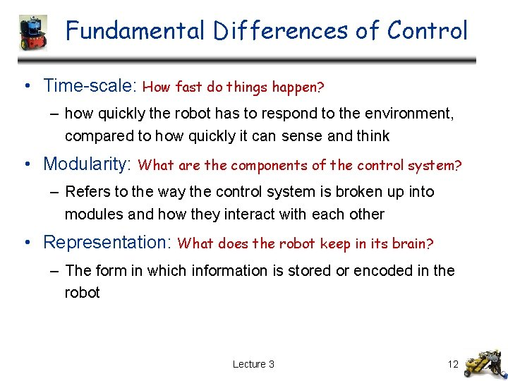 Fundamental Differences of Control • Time-scale: How fast do things happen? – how quickly