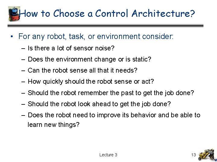 How to Choose a Control Architecture? • For any robot, task, or environment consider: