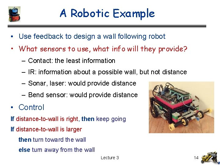 A Robotic Example • Use feedback to design a wall following robot • What