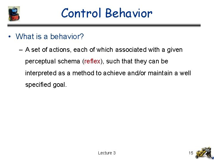 Control Behavior • What is a behavior? – A set of actions, each of