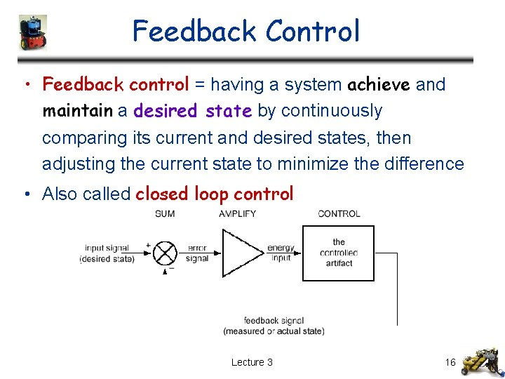 Feedback Control • Feedback control = having a system achieve and maintain a desired