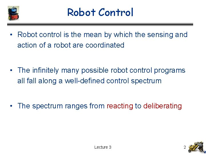 Robot Control • Robot control is the mean by which the sensing and action